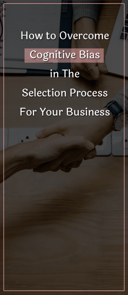 How to Overcome Cognitive Bias in The Selection Process For Your Business