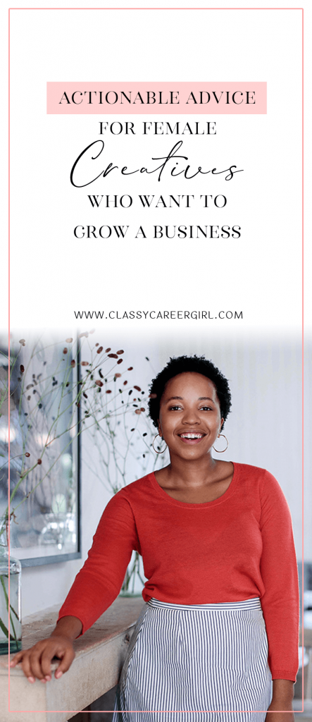 Actionable Advice For Female Creatives Who Want to Grow a Business