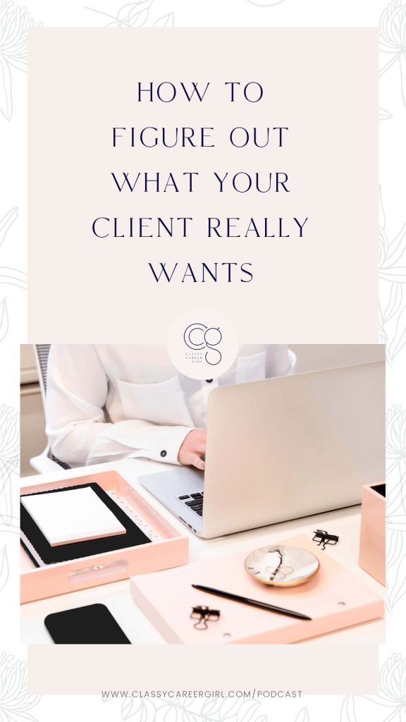 How to Figure Out What Your Client Really Wants