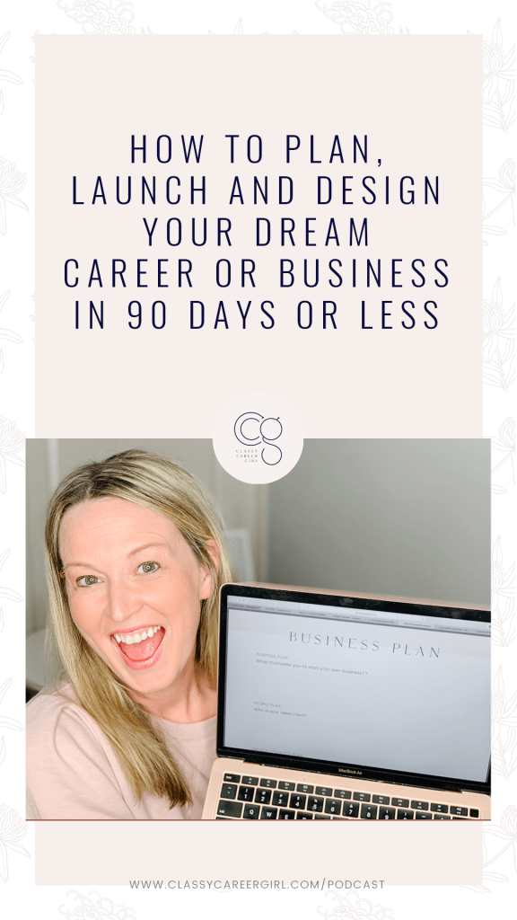 How to Plan, Launch and Design Your Dream Career or Business in 90 Days or Less