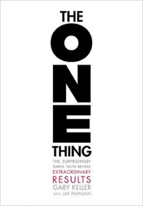 The ONE Thing: The Surprisingly Simple Truth Behind Extraordinary Results
