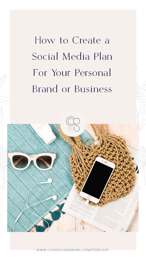 How to Create a Social Media Plan For Your Personal Brand or Business - Classy Career Girl