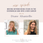 Moving Beyond Being Stuck In the Overwhelm and Into a New Career with Diane Alianiello