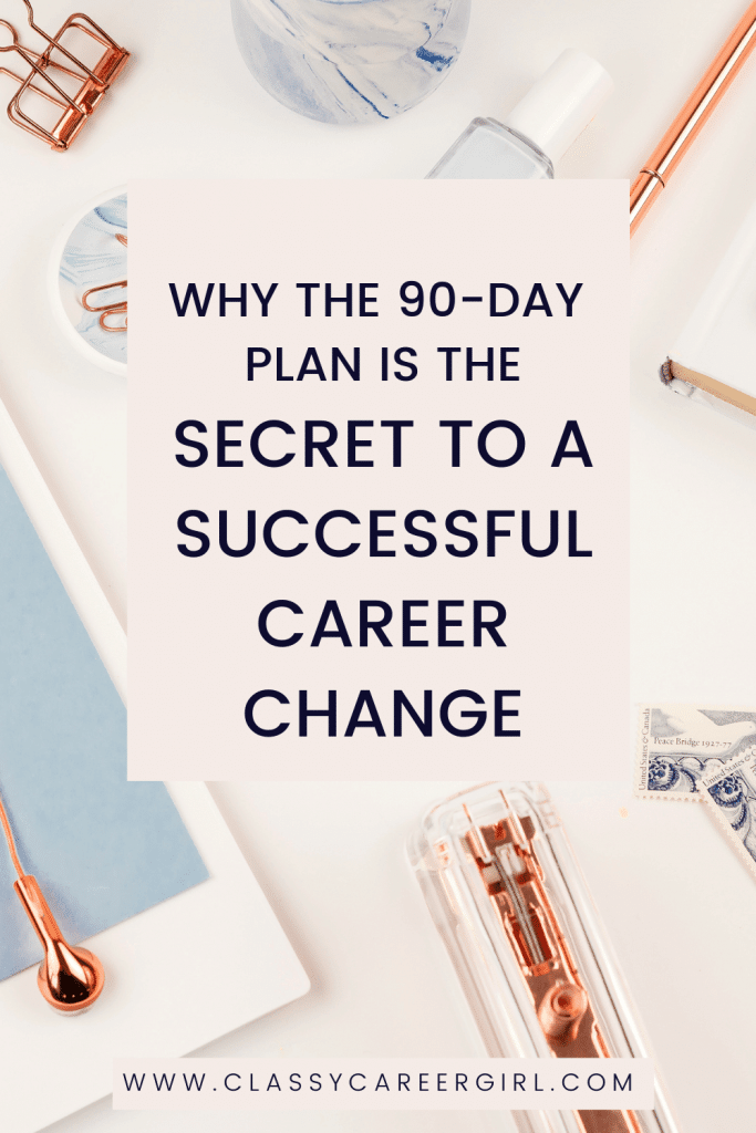 Why The 90-Day Plan is the Secret To a Successful Career Change