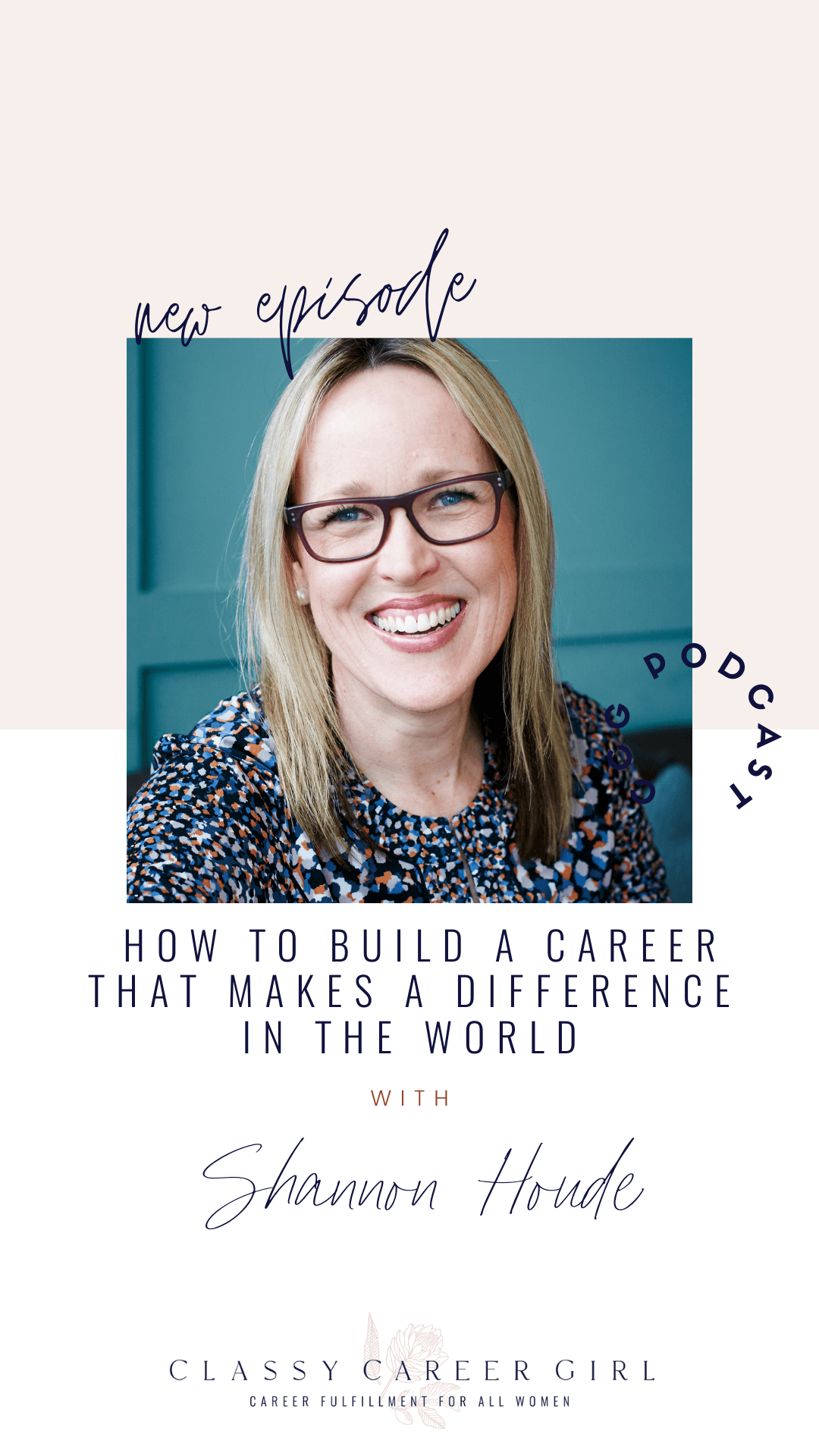 How To Build a Career That Makes a Difference in the World with Shannon Houde - CCG Pin