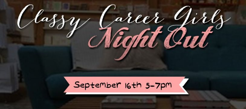 [Special Event Announcement] Classy Career Girls Night Out