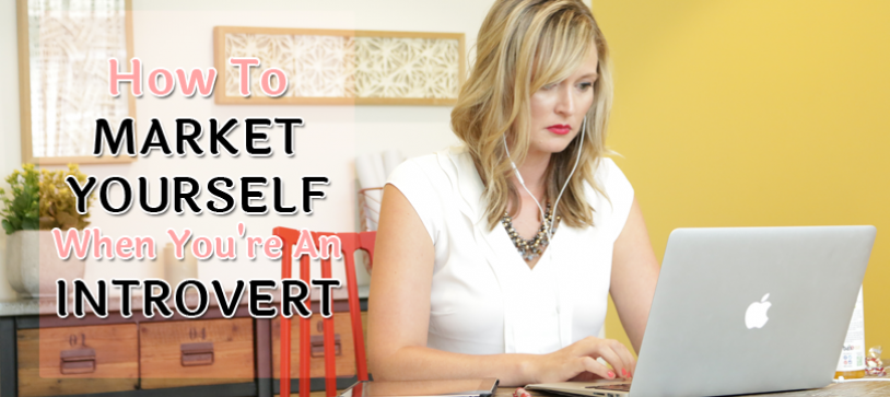 How To Market Yourself When You're an Introvert